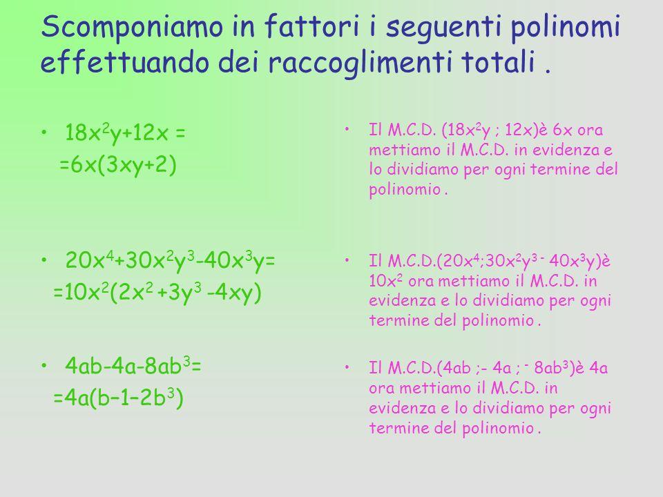 Scomponiamo in fattori i seguenti polinomi effettuando dei raccoglimenti totali.