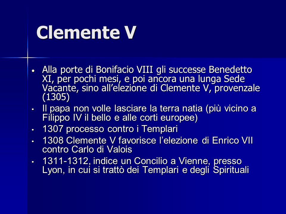 Clemente V Alla porte di Bonifacio VIII gli successe Benedetto XI, per pochi mesi, e poi ancora una lunga Sede Vacante, sino allelezione di Clemente V