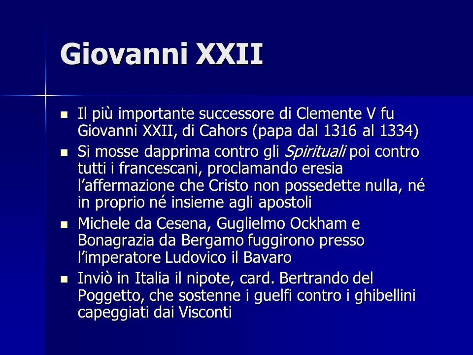 Giovanni XXII Il più importante successore di Clemente V fu Giovanni XXII, di Cahors (papa dal 1316 al 1334) Il più importante successore di Clemente