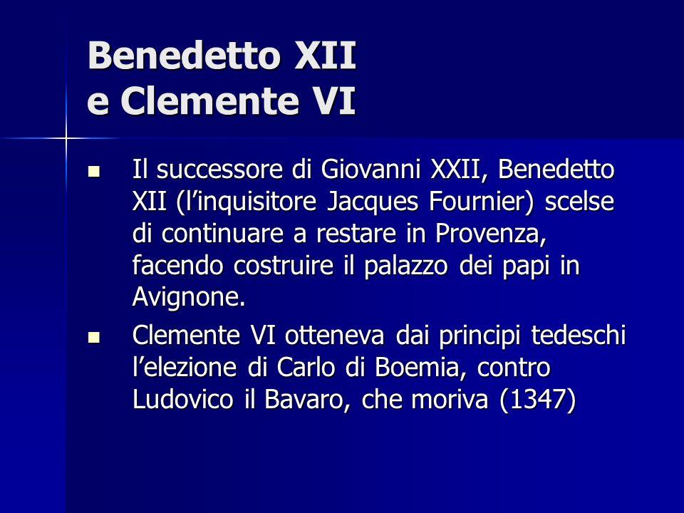 Benedetto XII e Clemente VI Il successore di Giovanni XXII, Benedetto XII (linquisitore Jacques Fournier) scelse di continuare a restare in Provenza, facendo costruire il palazzo dei papi in Avignone.