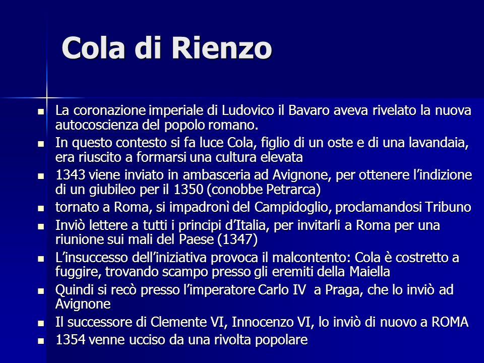 Cola di Rienzo La coronazione imperiale di Ludovico il Bavaro aveva rivelato la nuova autocoscienza del popolo romano. La coronazione imperiale di Lud
