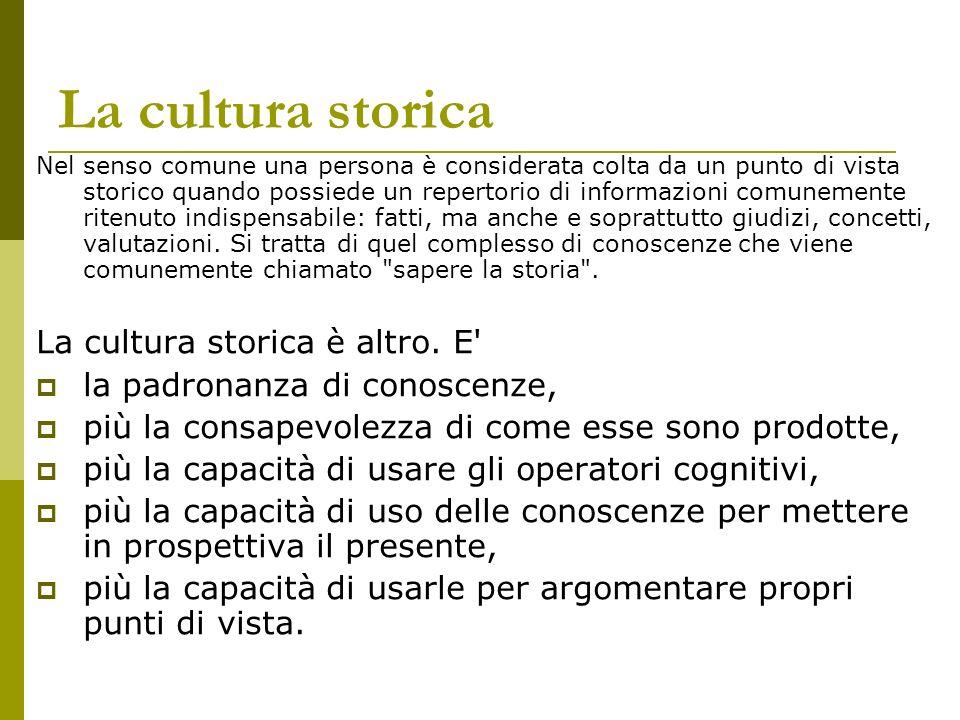 La cultura storica Nel senso comune una persona è considerata colta da un punto di vista storico quando possiede un repertorio di informazioni comunem