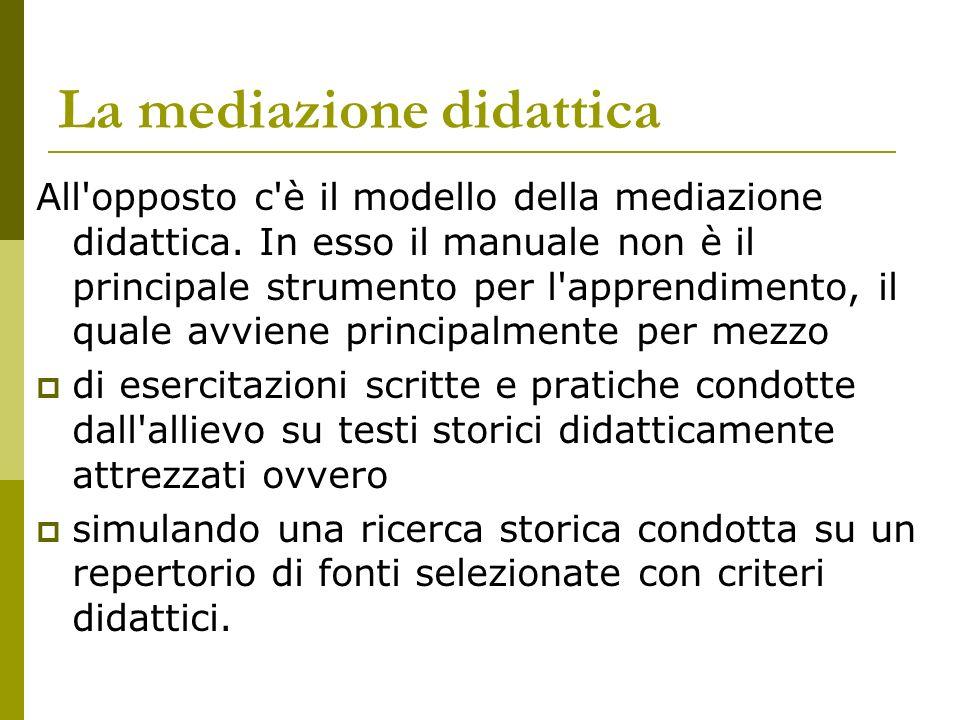 La mediazione didattica All'opposto c'è il modello della mediazione didattica. In esso il manuale non è il principale strumento per l'apprendimento, i