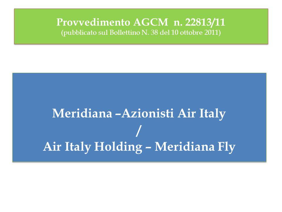 Provvedimento AGCM n. 22813/11 (pubblicato sul Bollettino N. 38 del 10 ottobre 2011) Meridiana –Azionisti Air Italy / Air Italy Holding – Meridiana Fl