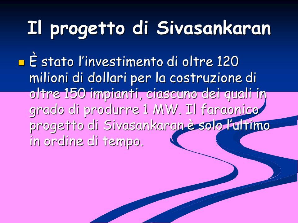 Il progetto di Sivasankaran È stato linvestimento di oltre 120 milioni di dollari per la costruzione di oltre 150 impianti, ciascuno dei quali in grad