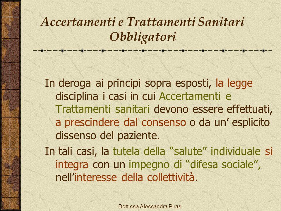 Accertamenti e Trattamenti Sanitari Obbligatori In deroga ai principi sopra esposti, la legge disciplina i casi in cui Accertamenti e Trattamenti sani