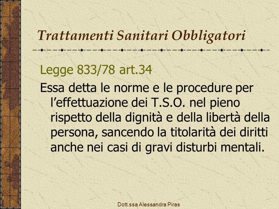 Trattamenti Sanitari Obbligatori Legge 833/78 art.34 Essa detta le norme e le procedure per leffettuazione dei T.S.O. nel pieno rispetto della dignità