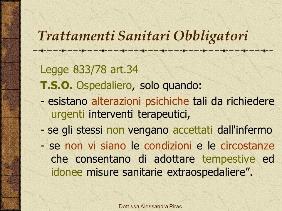 Trattamenti Sanitari Obbligatori Legge 833/78 art.34 T.S.O. Ospedaliero, solo quando: - esistano alterazioni psichiche tali da richiedere urgenti inte