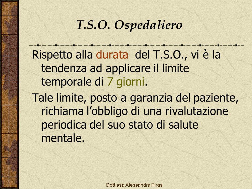 T.S.O. Ospedaliero Rispetto alla durata del T.S.O., vi è la tendenza ad applicare il limite temporale di 7 giorni. Tale limite, posto a garanzia del p