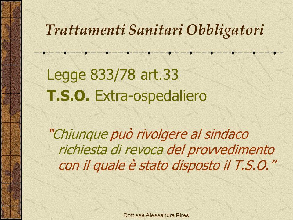 Trattamenti Sanitari Obbligatori Legge 833/78 art.33 T.S.O. Extra-ospedaliero Chiunque può rivolgere al sindaco richiesta di revoca del provvedimento
