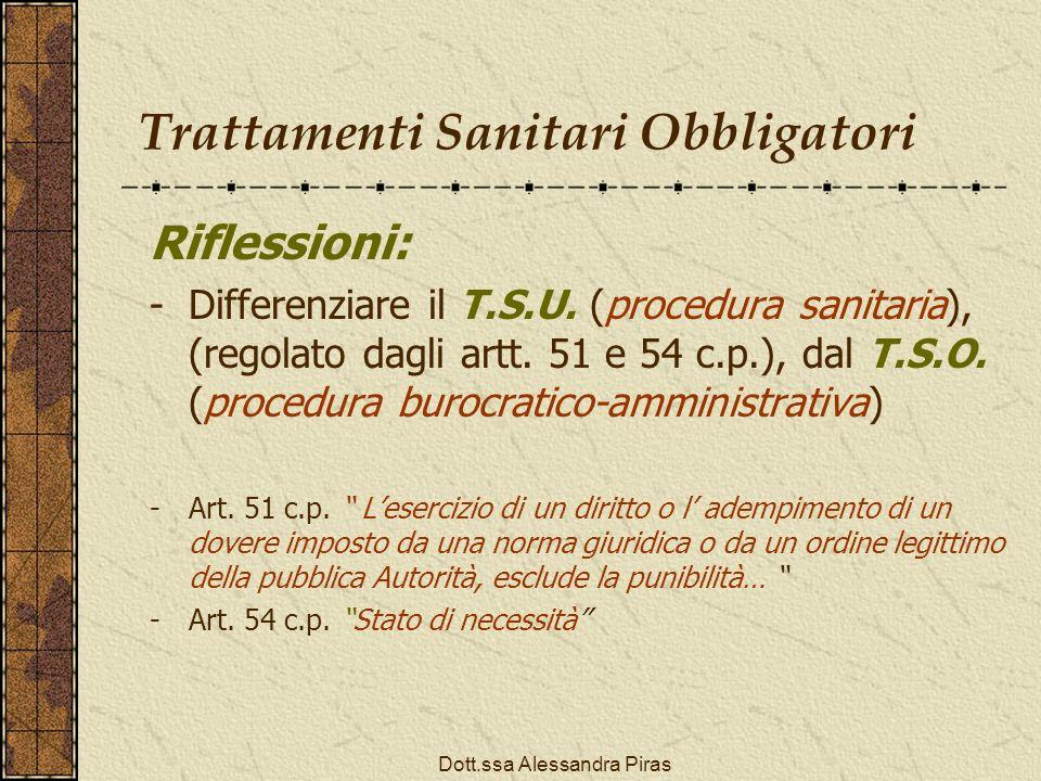 Trattamenti Sanitari Obbligatori Riflessioni: -Differenziare il T.S.U. (procedura sanitaria), (regolato dagli artt. 51 e 54 c.p.), dal T.S.O. (procedu