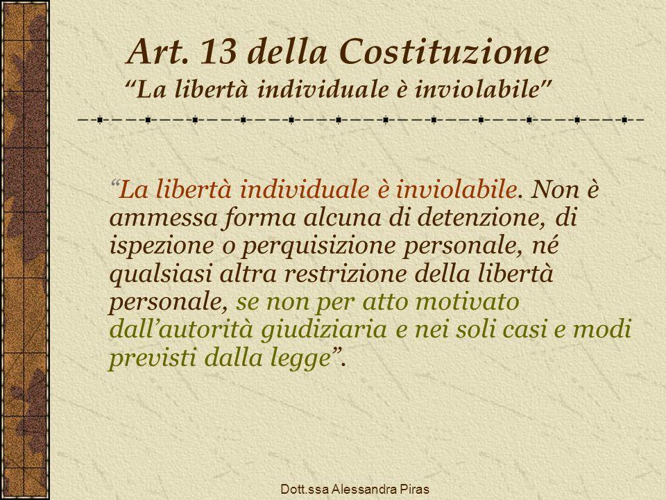 Art. 13 della Costituzione La libertà individuale è inviolabile La libertà individuale è inviolabile. Non è ammessa forma alcuna di detenzione, di isp