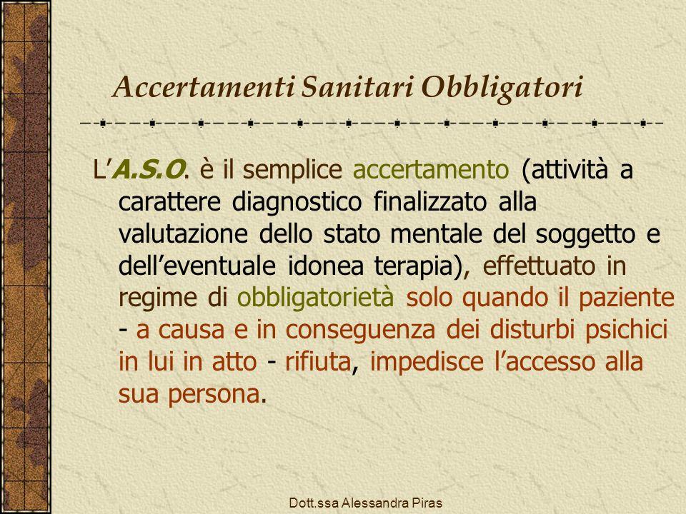 Accertamenti Sanitari Obbligatori LA.S.O. è il semplice accertamento (attività a carattere diagnostico finalizzato alla valutazione dello stato mental