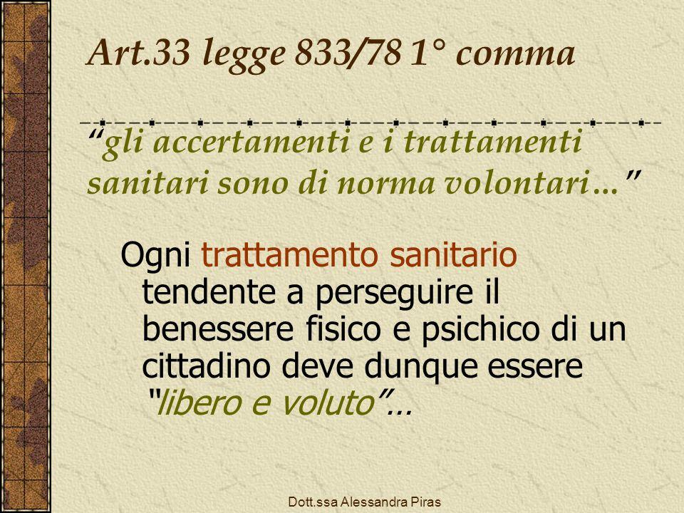 Art.33 legge 833/78 1° commagli accertamenti e i trattamenti sanitari sono di norma volontari… Ogni trattamento sanitario tendente a perseguire il ben