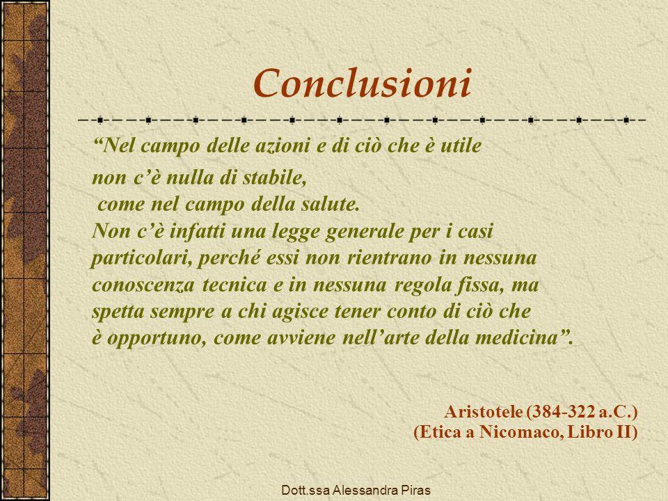 Conclusioni Aristotele (384-322 a.C.) (Etica a Nicomaco, Libro II) Nel campo delle azioni e di ciò che è utile non cè nulla di stabile, come nel campo