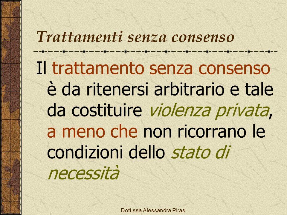 Trattamenti senza consenso Il trattamento senza consenso è da ritenersi arbitrario e tale da costituire violenza privata, a meno che non ricorrano le