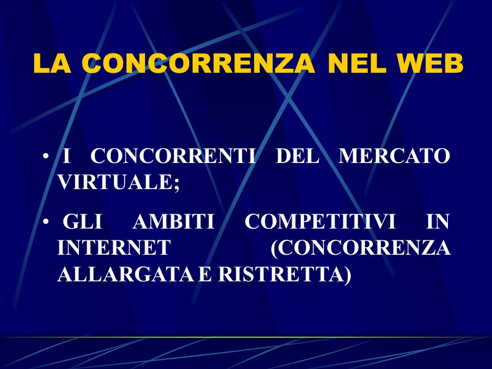 LA CONCORRENZA NEL WEB I CONCORRENTI DEL MERCATO VIRTUALE; GLI AMBITI COMPETITIVI IN INTERNET (CONCORRENZA ALLARGATA E RISTRETTA)