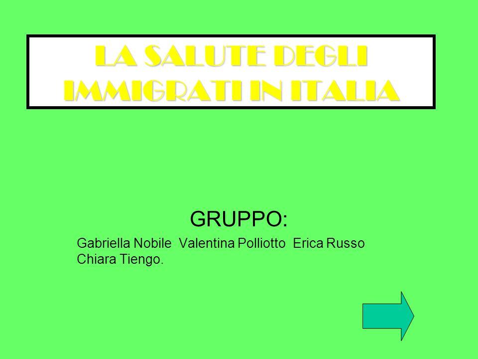 LA SALUTE DEGLI IMMIGRATI IN ITALIA GRUPPO: Gabriella Nobile Valentina Polliotto Erica Russo Chiara Tiengo.