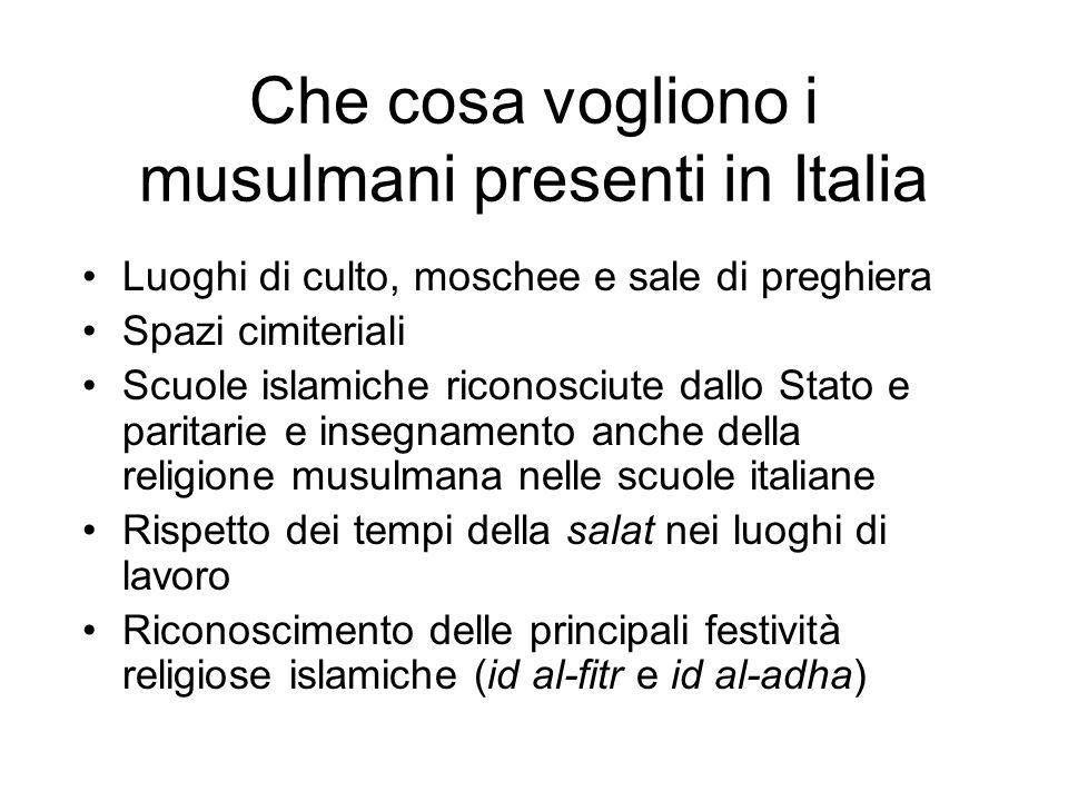 Che cosa vogliono i musulmani presenti in Italia Luoghi di culto, moschee e sale di preghiera Spazi cimiteriali Scuole islamiche riconosciute dallo St