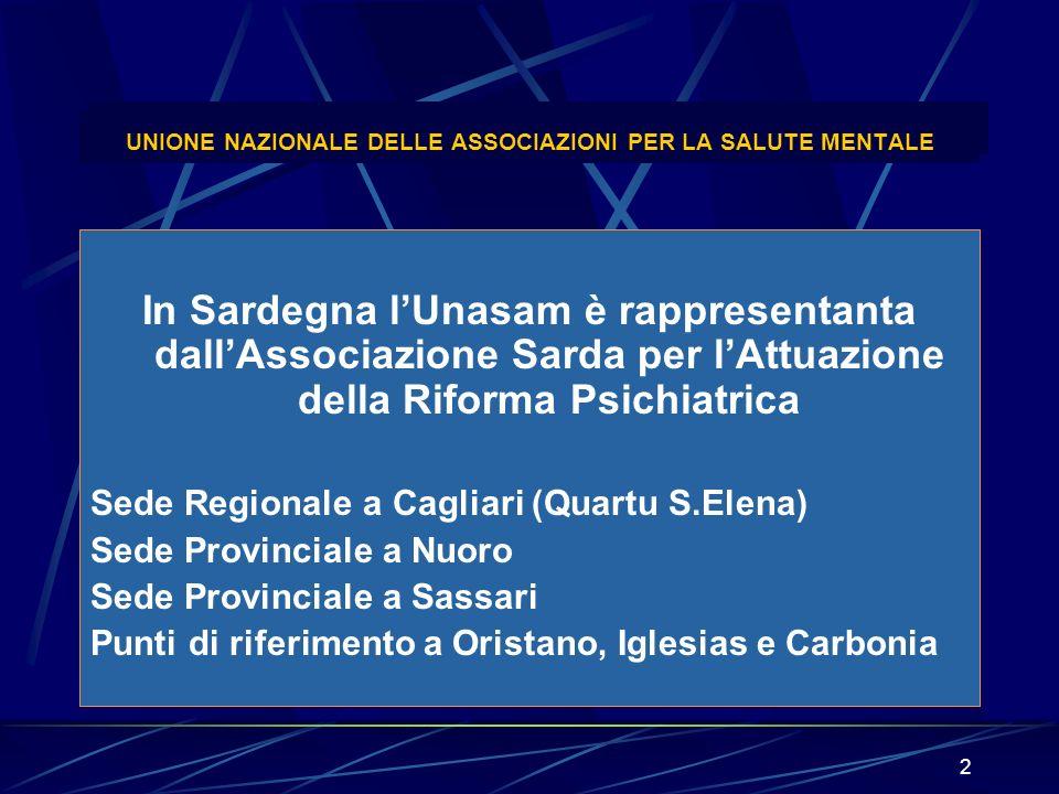 2 UNIONE NAZIONALE DELLE ASSOCIAZIONI PER LA SALUTE MENTALE In Sardegna lUnasam è rappresentanta dallAssociazione Sarda per lAttuazione della Riforma