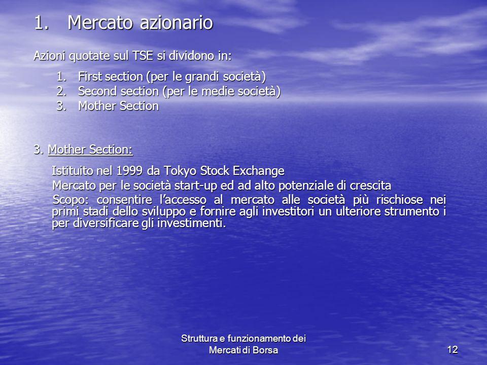 Struttura e funzionamento dei Mercati di Borsa12 1. Mercato azionario Azioni quotate sul TSE si dividono in: 1. First section (per le grandi società)