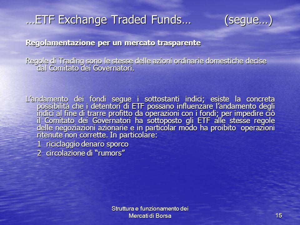 Struttura e funzionamento dei Mercati di Borsa15 …ETF Exchange Traded Funds… (segue…) Regolamentazione per un mercato trasparente Regole di Trading so