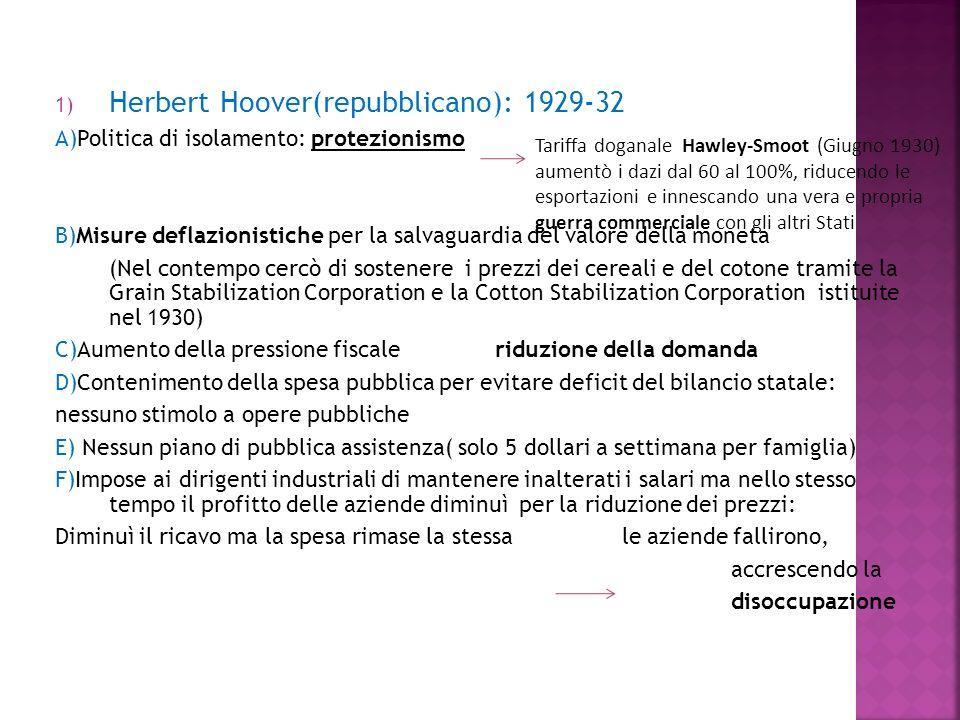 1) Herbert Hoover(repubblicano): 1929-32 A)Politica di isolamento: protezionismo B)Misure deflazionistiche per la salvaguardia del valore della moneta