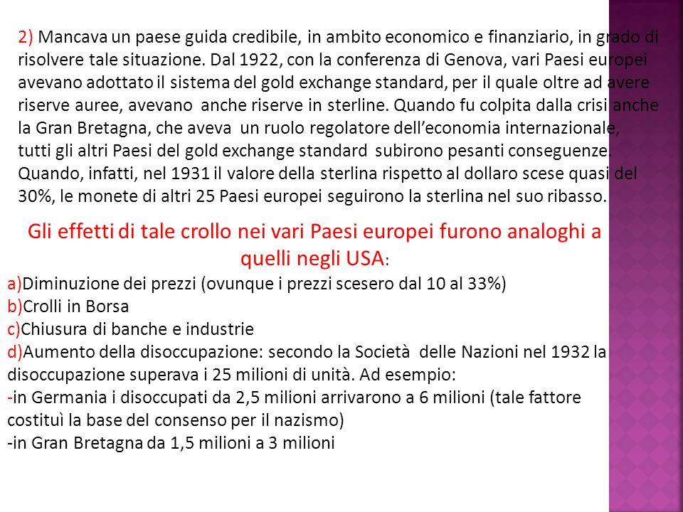2) Mancava un paese guida credibile, in ambito economico e finanziario, in grado di risolvere tale situazione. Dal 1922, con la conferenza di Genova,