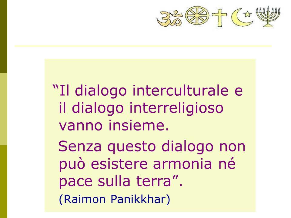 Il dialogo interculturale e il dialogo interreligioso vanno insieme. Senza questo dialogo non può esistere armonia né pace sulla terra. (Raimon Panikk