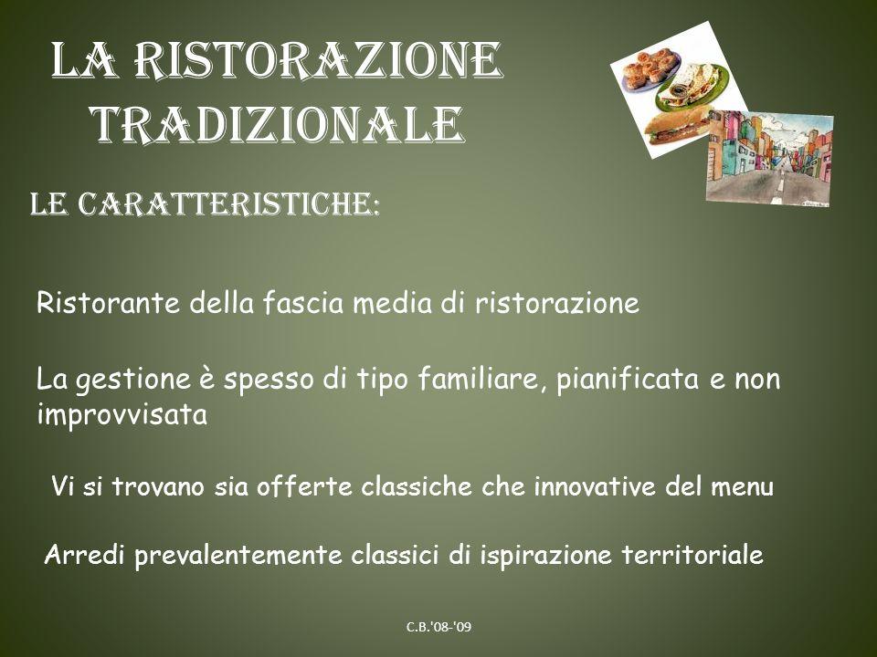 La ristorazione tradizionale Ristorante della fascia media di ristorazione La gestione è spesso di tipo familiare, pianificata e non improvvisata Vi s