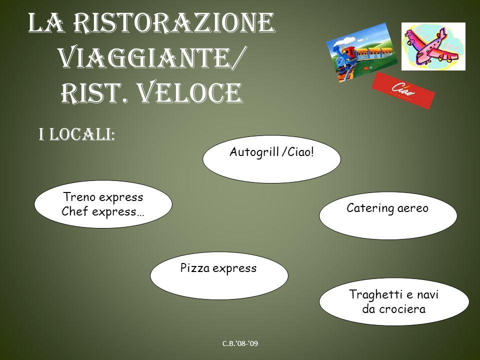La ristorazione viaggiante/ rist. veloce I LOCALI : Treno express Chef express… Catering aereo Pizza express Autogrill /Ciao! Traghetti e navi da croc