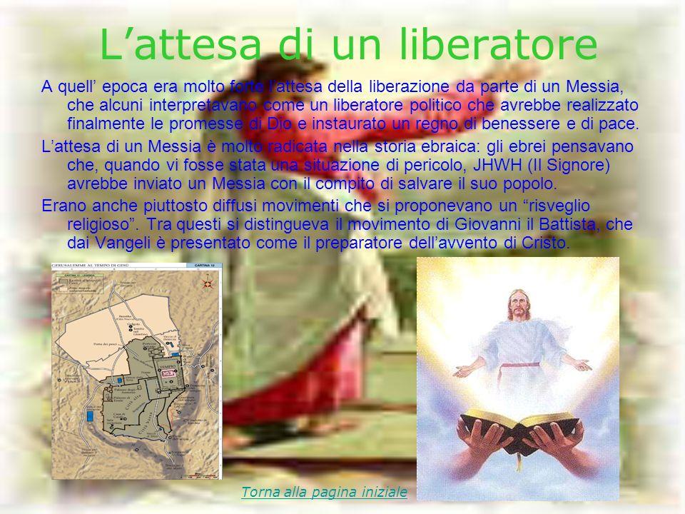Lattesa di un liberatore A quell epoca era molto forte lattesa della liberazione da parte di un Messia, che alcuni interpretavano come un liberatore p