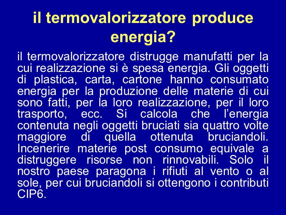 il termovalorizzatore produce energia? il termovalorizzatore distrugge manufatti per la cui realizzazione si è spesa energia. Gli oggetti di plastica,
