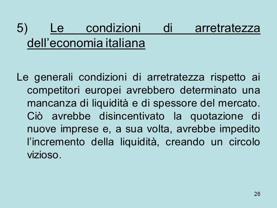 26 5) Le condizioni di arretratezza delleconomia italiana Le generali condizioni di arretratezza rispetto ai competitori europei avrebbero determinato