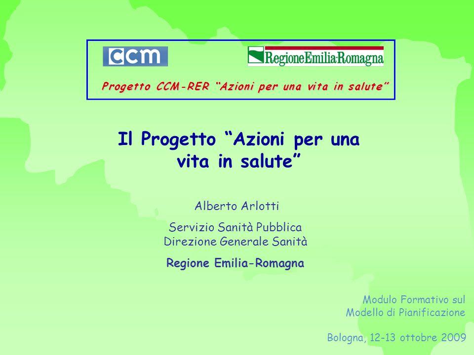 Il Progetto Azioni per una vita in salute Alberto Arlotti Servizio Sanità Pubblica Direzione Generale Sanità Regione Emilia-Romagna Modulo Formativo s