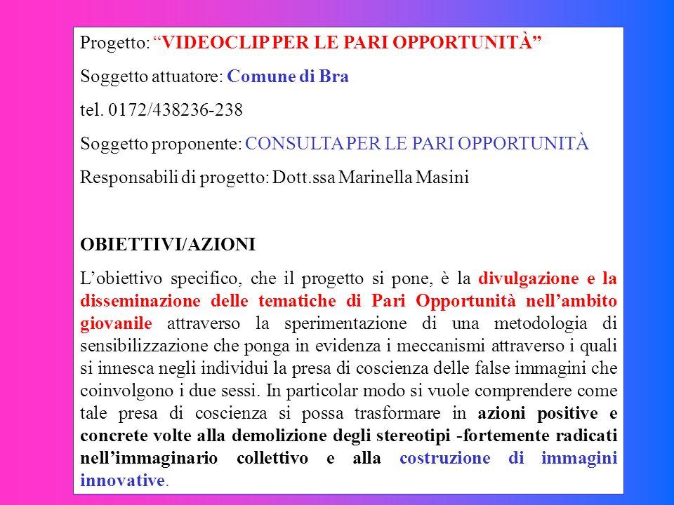 Progetto: VIDEOCLIP PER LE PARI OPPORTUNITÀ Soggetto attuatore: Comune di Bra tel. 0172/438236-238 Soggetto proponente: CONSULTA PER LE PARI OPPORTUNI