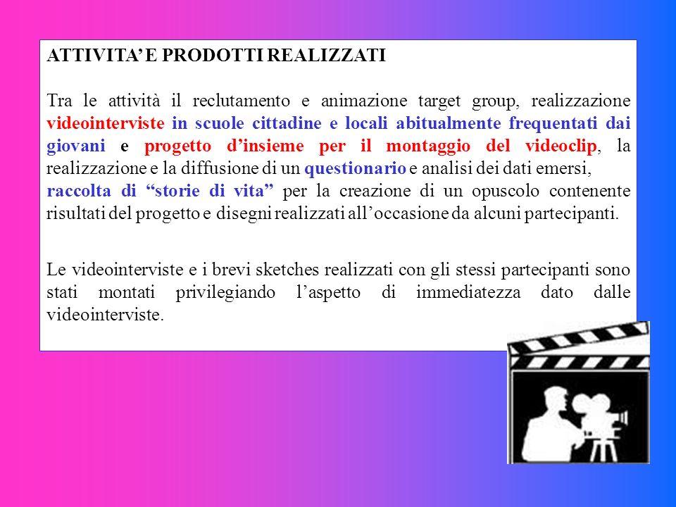 ATTIVITA E PRODOTTI REALIZZATI Tra le attività il reclutamento e animazione target group, realizzazione videointerviste in scuole cittadine e locali a