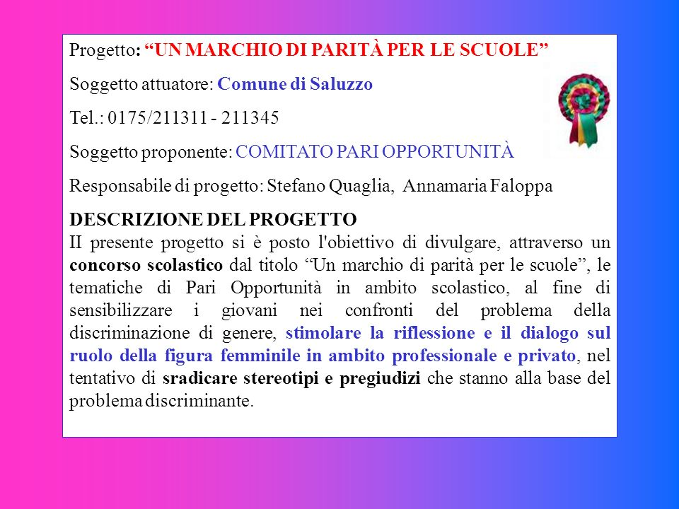 Progetto: UN MARCHIO DI PARITÀ PER LE SCUOLE Soggetto attuatore: Comune di Saluzzo Tel.: 0175/211311 - 211345 Soggetto proponente: COMITATO PARI OPPOR
