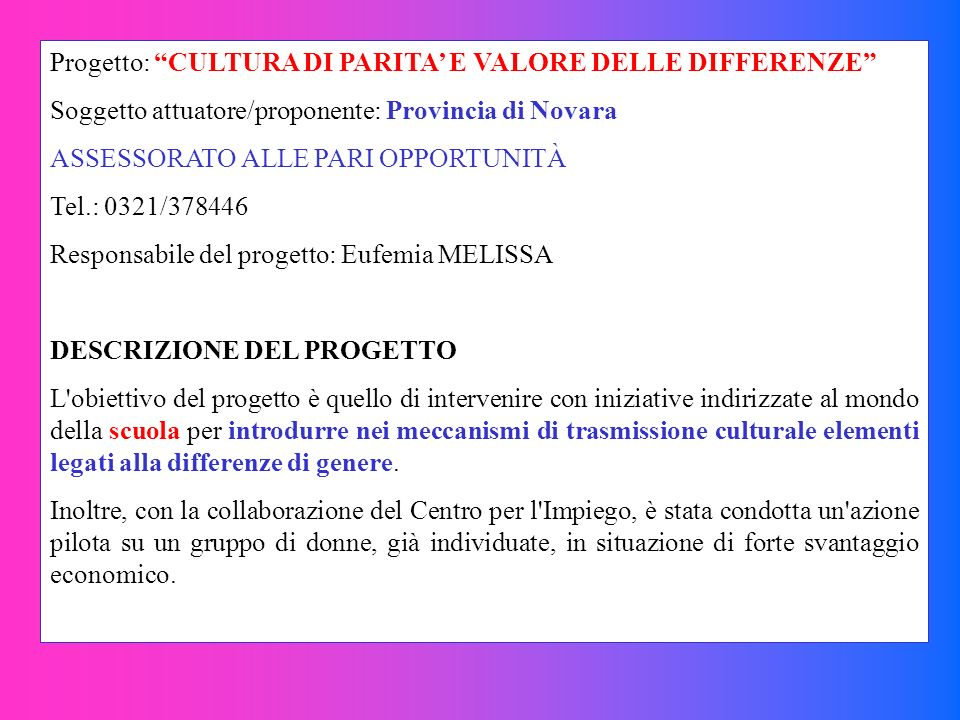 Progetto: CULTURA DI PARITA E VALORE DELLE DIFFERENZE Soggetto attuatore/proponente: Provincia di Novara ASSESSORATO ALLE PARI OPPORTUNITÀ Tel.: 0321/