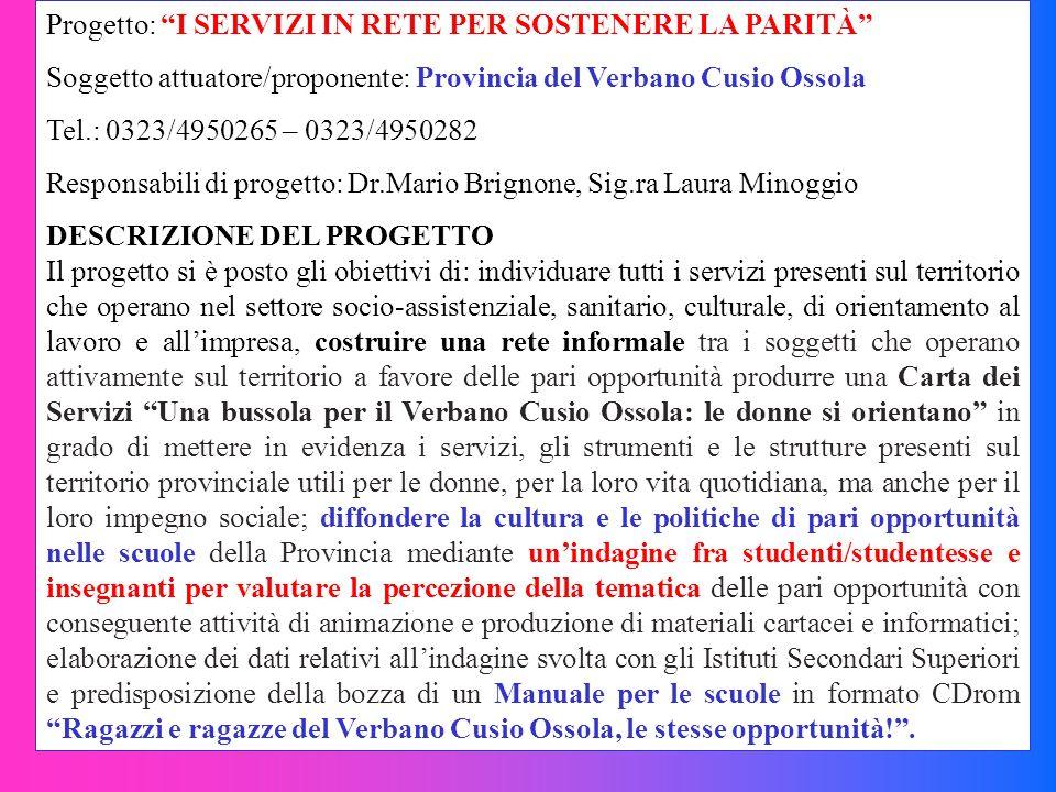 Progetto: I SERVIZI IN RETE PER SOSTENERE LA PARITÀ Soggetto attuatore/proponente: Provincia del Verbano Cusio Ossola Tel.: 0323/4950265 – 0323/495028