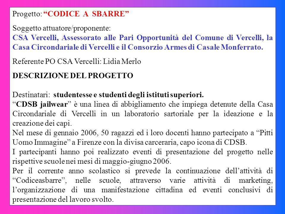 Progetto: CODICE A SBARRE Soggetto attuatore/proponente: CSA Vercelli, Assessorato alle Pari Opportunità del Comune di Vercelli, la Casa Circondariale