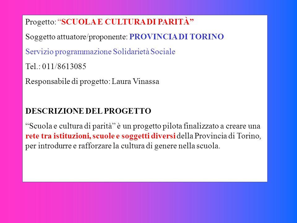 Progetto: SCUOLA E CULTURA DI PARITÀ Soggetto attuatore/proponente: PROVINCIA DI TORINO Servizio programmazione Solidarietà Sociale Tel.: 011/8613085
