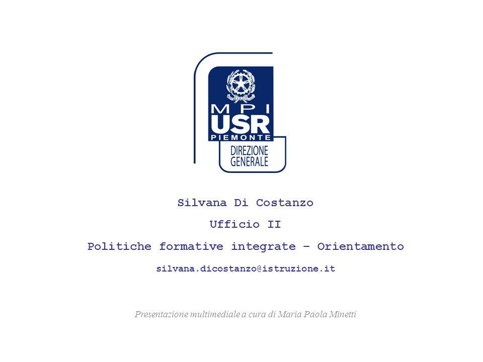 Silvana Di Costanzo Ufficio II Politiche formative integrate – Orientamento silvana.dicostanzo@istruzione.it Presentazione multimediale a cura di Mari