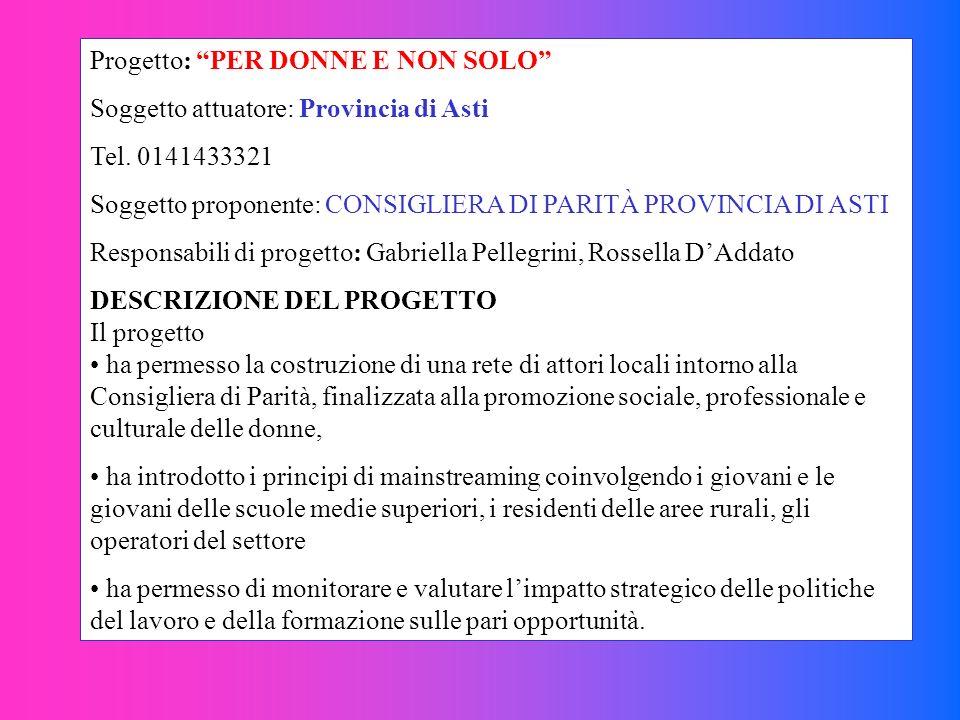 Progetto: PER DONNE E NON SOLO Soggetto attuatore: Provincia di Asti Tel. 0141433321 Soggetto proponente: CONSIGLIERA DI PARITÀ PROVINCIA DI ASTI Resp