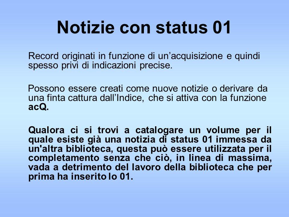 Notizie con status 01 Record originati in funzione di unacquisizione e quindi spesso privi di indicazioni precise.