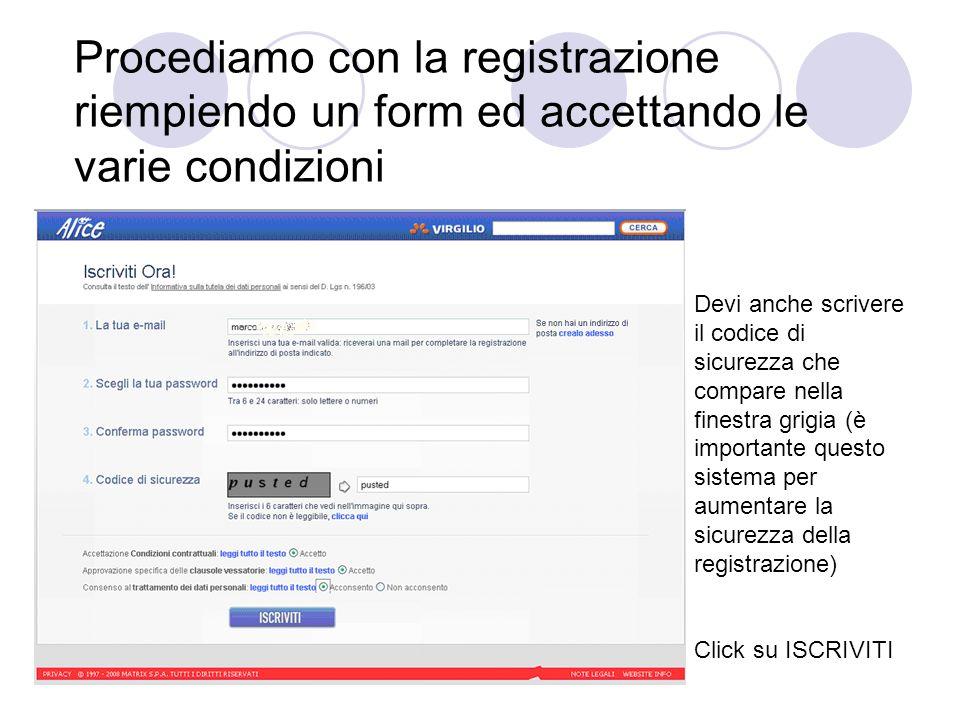 Procediamo con la registrazione riempiendo un form ed accettando le varie condizioni Devi anche scrivere il codice di sicurezza che compare nella finestra grigia (è importante questo sistema per aumentare la sicurezza della registrazione) Click su ISCRIVITI