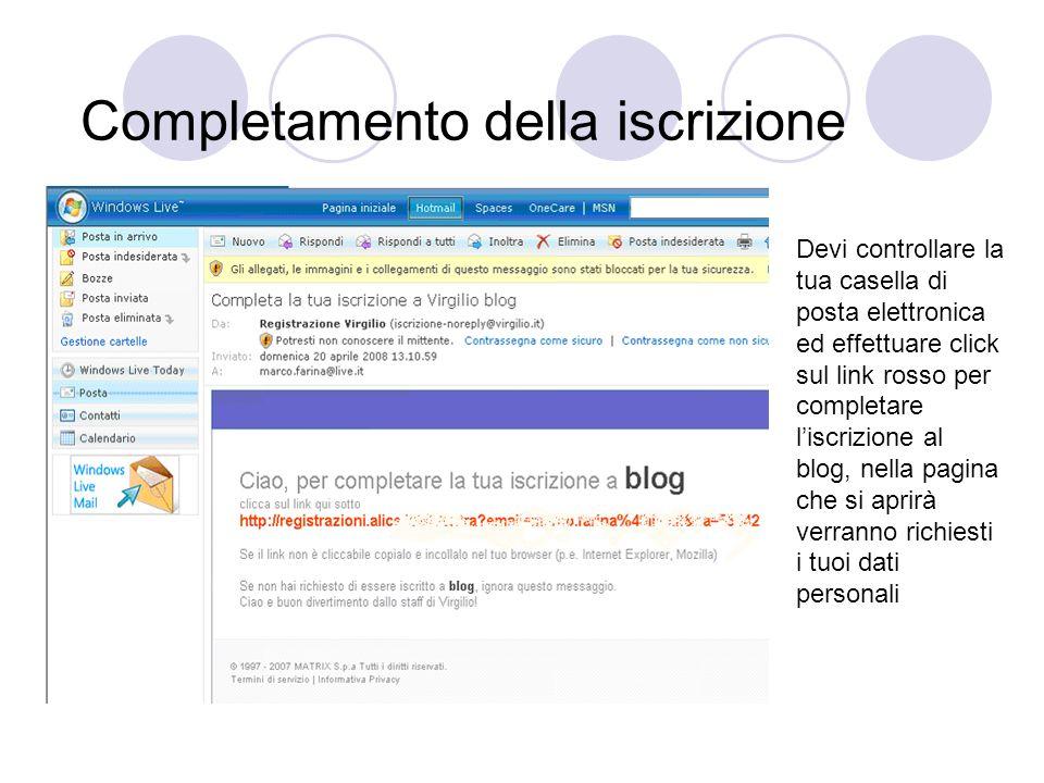 Completamento della iscrizione Devi controllare la tua casella di posta elettronica ed effettuare click sul link rosso per completare liscrizione al blog, nella pagina che si aprirà verranno richiesti i tuoi dati personali
