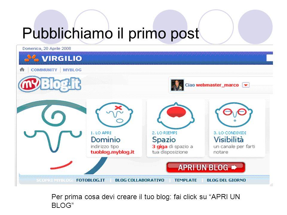 Pubblichiamo il primo post Per prima cosa devi creare il tuo blog: fai click su APRI UN BLOG