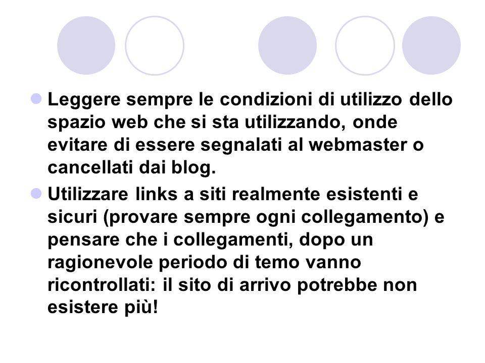 Leggere sempre le condizioni di utilizzo dello spazio web che si sta utilizzando, onde evitare di essere segnalati al webmaster o cancellati dai blog.