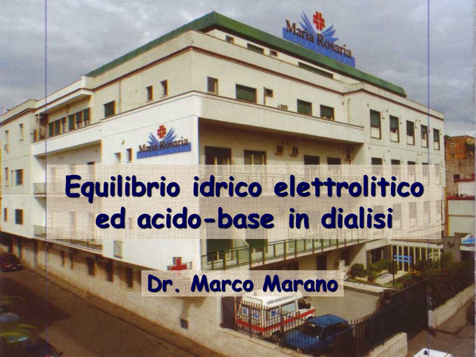 Equilibrio idrico elettrolitico ed acido-base in dialisi Dr. Marco Marano